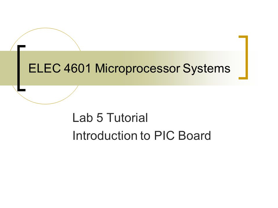 ELEC 4601 Microprocessor Systems Lab 5 Tutorial Introduction to PIC Board