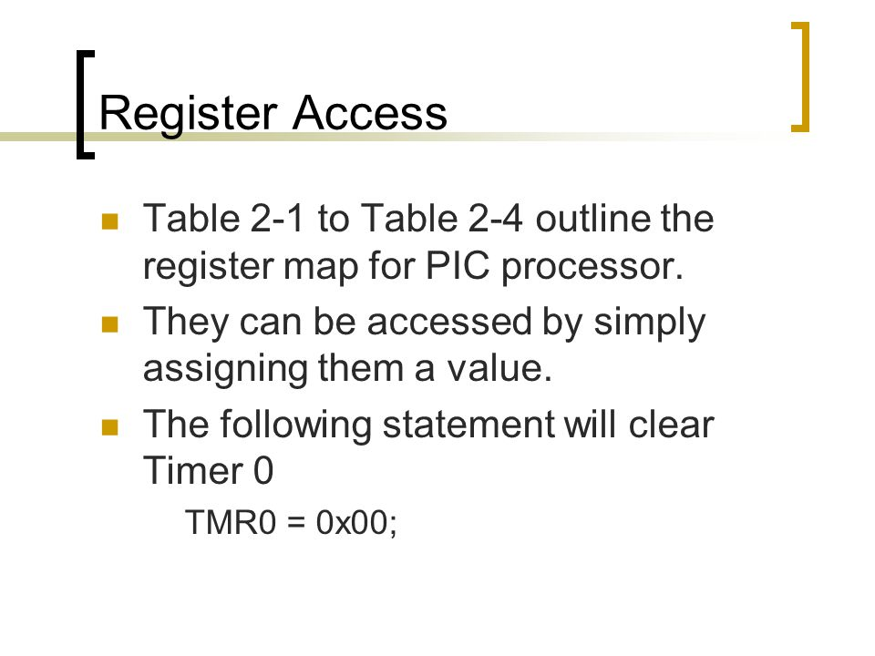 Register Access Table 2-1 to Table 2-4 outline the register map for PIC processor.
