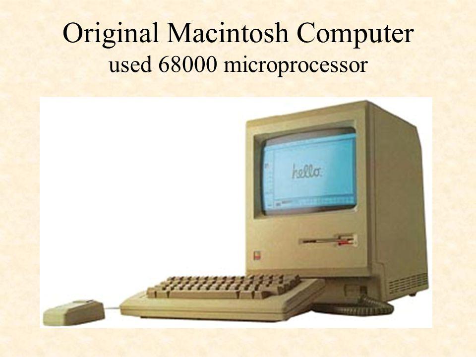 Original Macintosh Computer used 68000 microprocessor