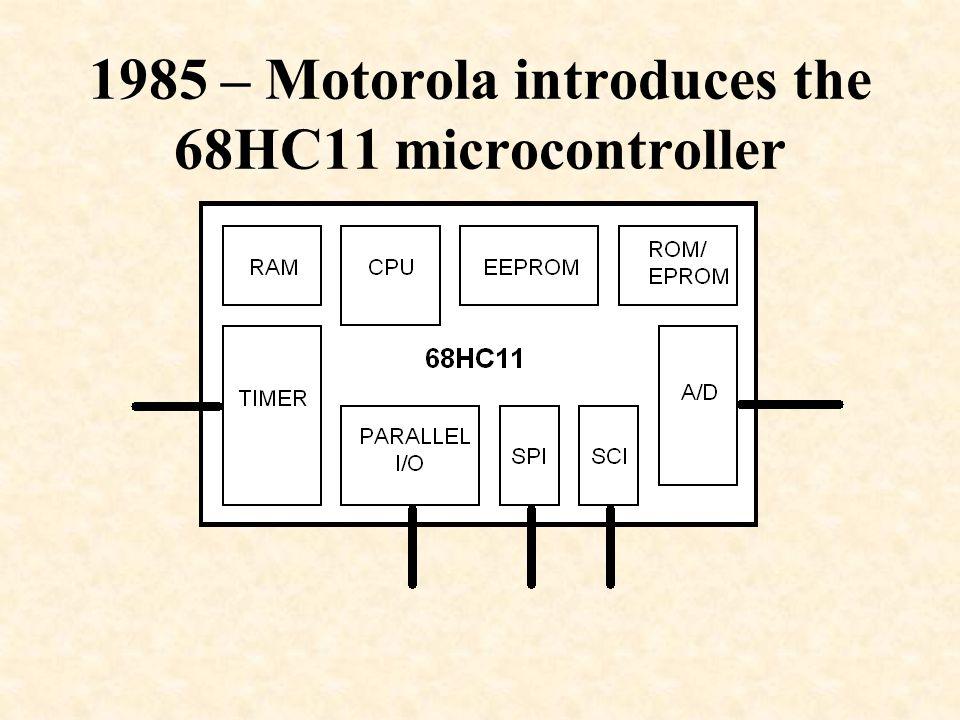 1985 – Motorola introduces the 68HC11 microcontroller