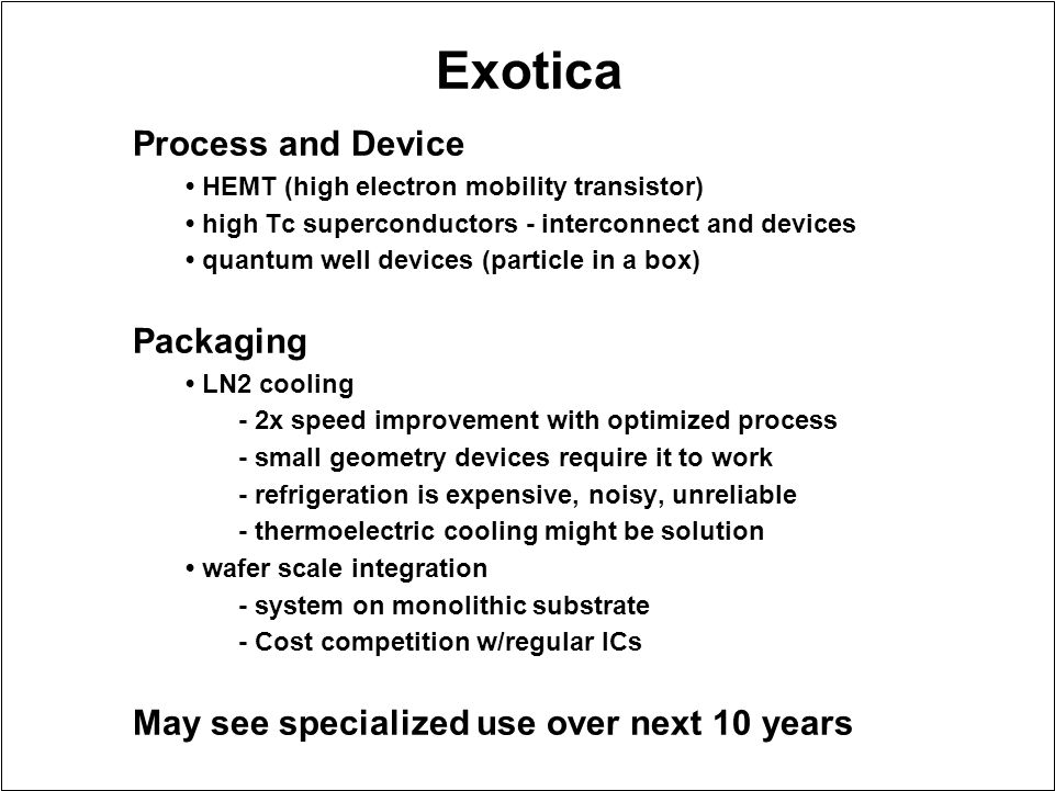 Exotica Process and Device HEMT (high electron mobility transistor) high Tc superconductors - interconnect and devices quantum well devices (particle