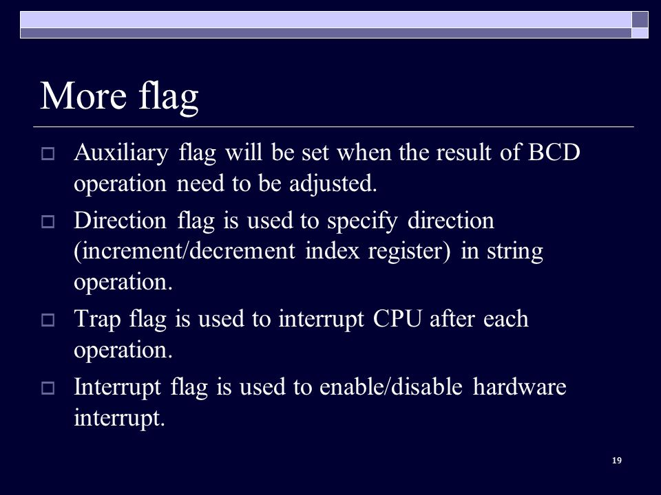 19 More flag  Auxiliary flag will be set when the result of BCD operation need to be adjusted.