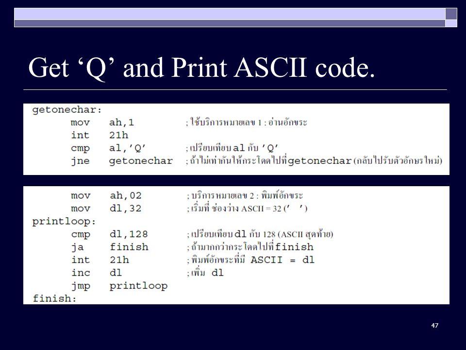47 Get 'Q' and Print ASCII code.