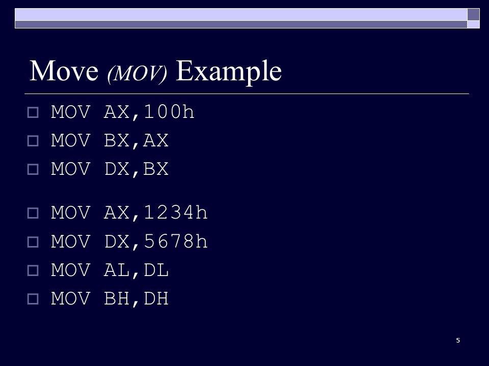 5 Move (MOV) Example  MOV AX,100h  MOV BX,AX  MOV DX,BX  MOV AX,1234h  MOV DX,5678h  MOV AL,DL  MOV BH,DH