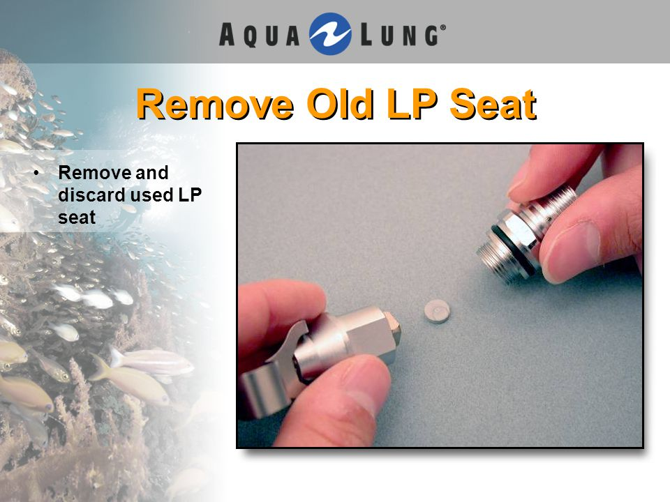Remove Old LP Seat Remove and discard used LP seat