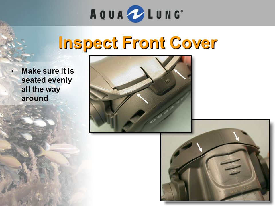 Inspect Front Cover Make sure it is seated evenly all the way around