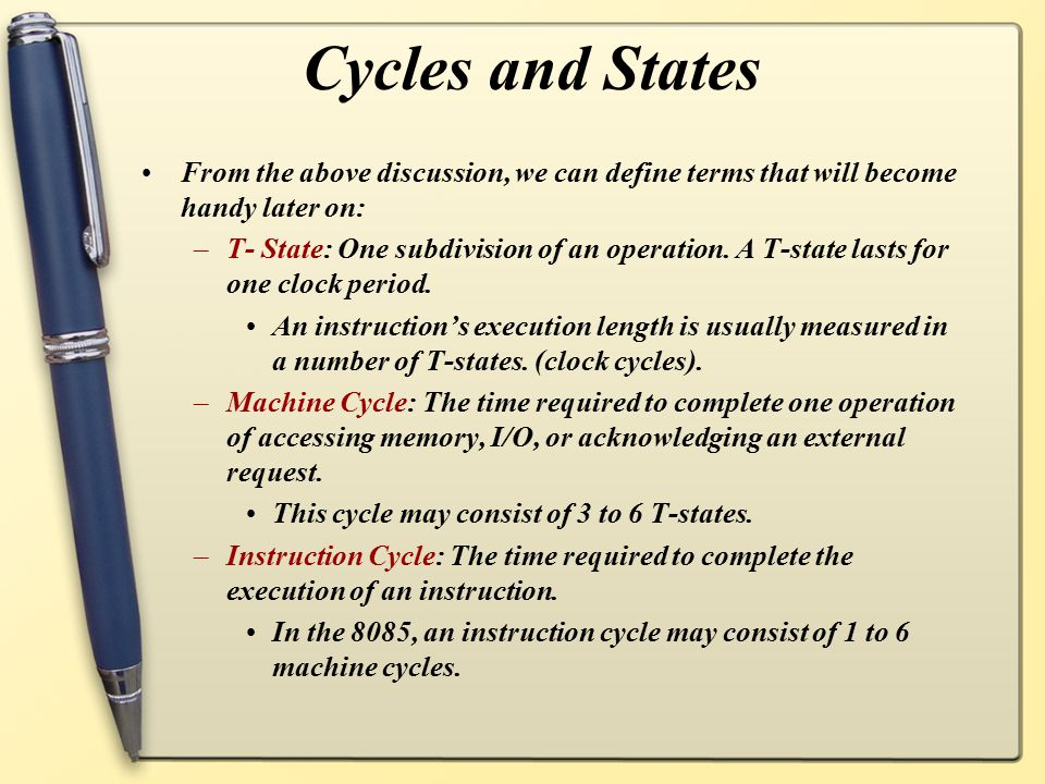 Cycles and States From the above discussion, we can define terms that will become handy later on: –T- State: One subdivision of an operation. A T-stat