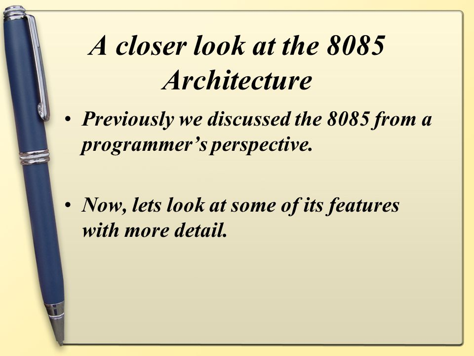 A closer look at the 8085 Architecture Previously we discussed the 8085 from a programmer's perspective. Now, lets look at some of its features with m