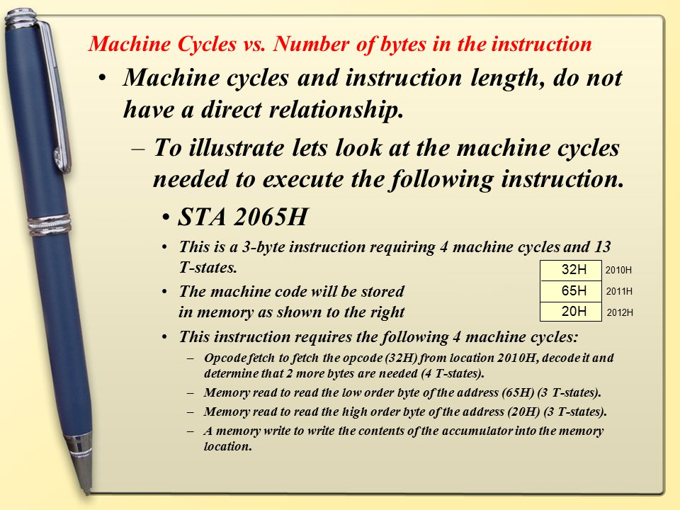 Machine Cycles vs. Number of bytes in the instruction Machine cycles and instruction length, do not have a direct relationship. –To illustrate lets lo