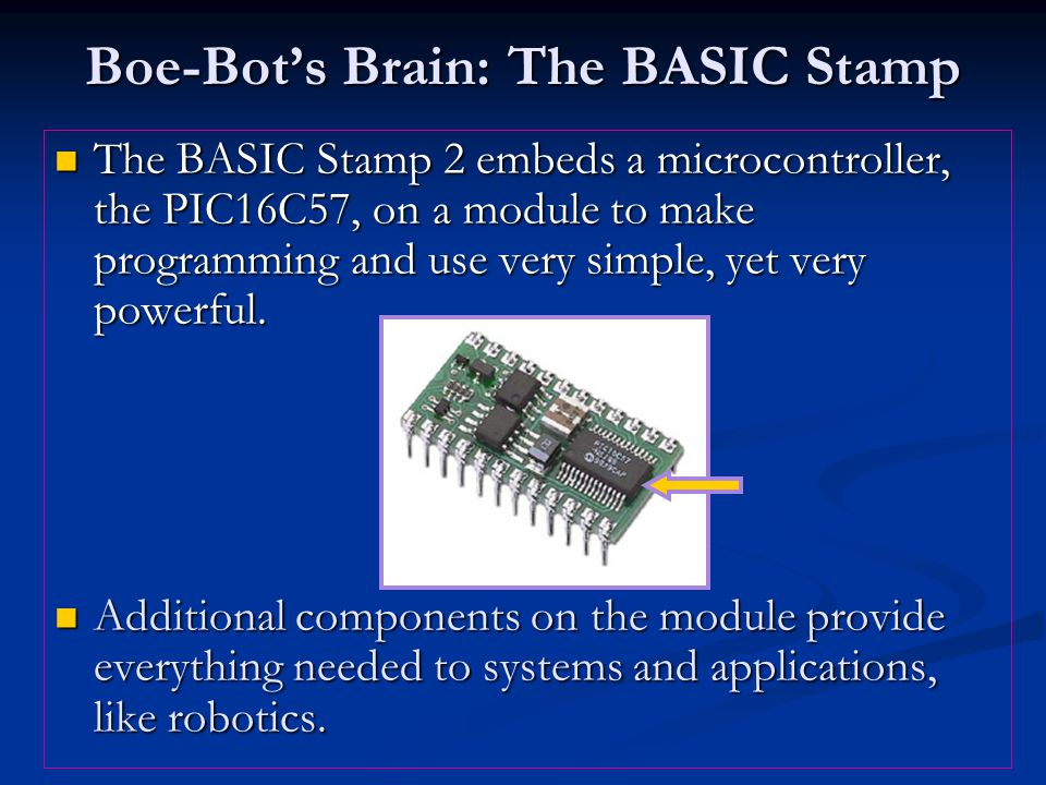 The BASIC Stamp 2 embeds a microcontroller, the PIC16C57, on a module to make programming and use very simple, yet very powerful.