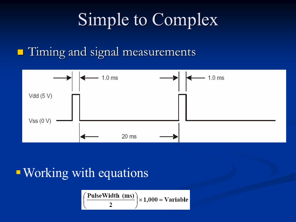 Simple to Complex Timing and signal measurements Timing and signal measurements  Working with equations