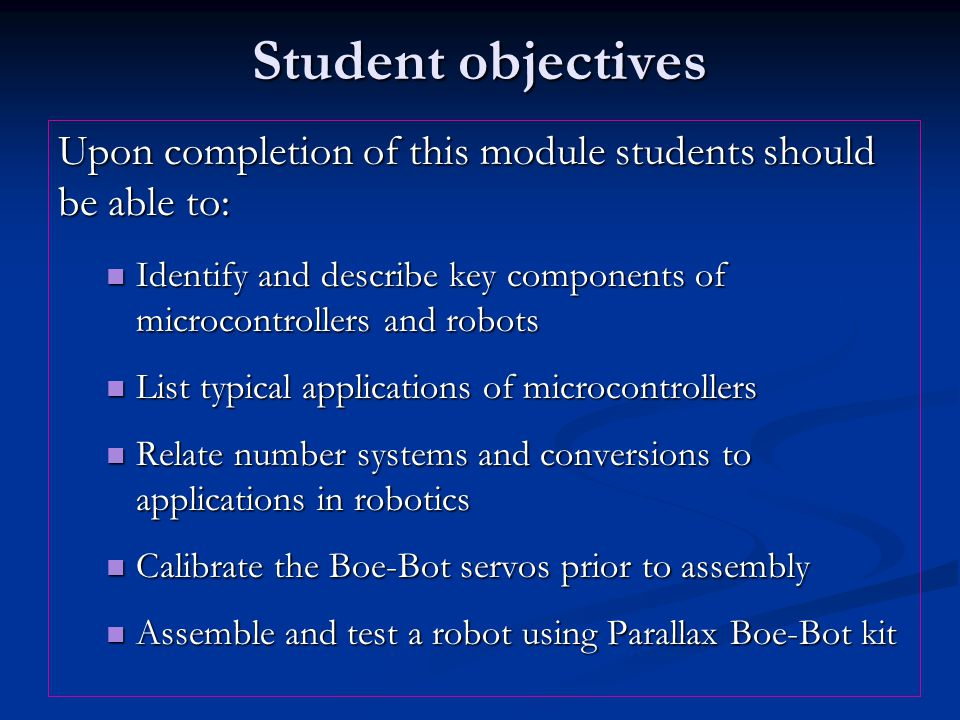 Student objectives Upon completion of this module students should be able to: Identify and describe key components of microcontrollers and robots Iden