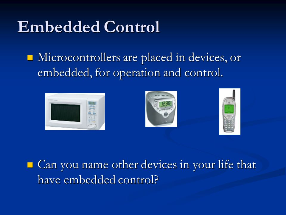 Microcontrollers are placed in devices, or embedded, for operation and control.