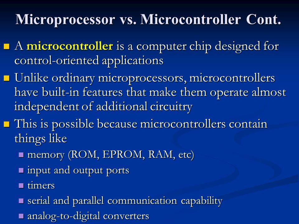 Microprocessor vs. Microcontroller Cont.