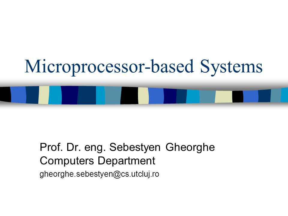 Microprocessor-based Systems Prof. Dr. eng.
