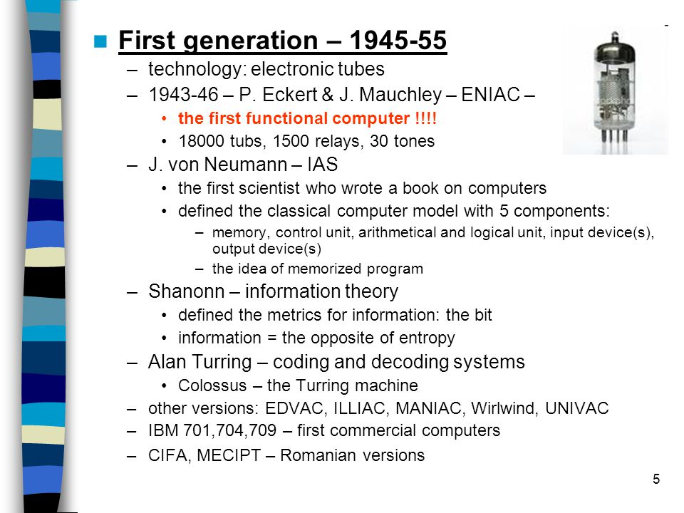 5 First generation – 1945-55 –technology: electronic tubes –1943-46 – P.