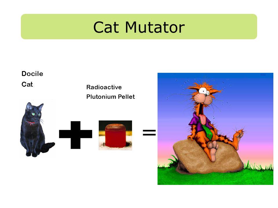 Cat Mutator Radioactive Plutonium Pellet Docile Cat