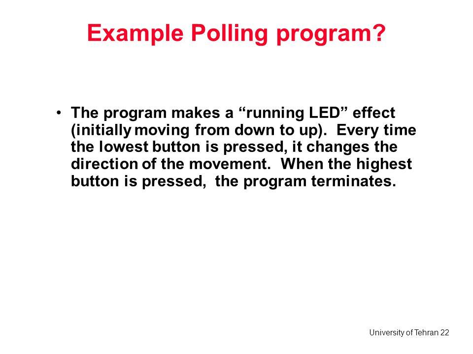 University of Tehran 22 Example Polling program.
