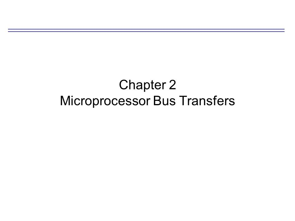 Chapter 2 Microprocessor Bus Transfers