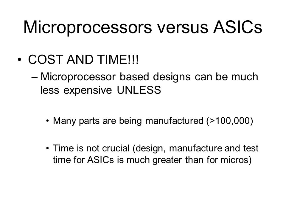 Microprocessors versus ASICs COST AND TIME!!.