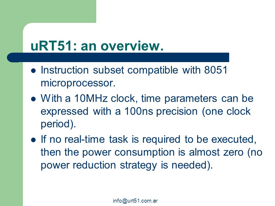 info@urt51.com.ar uRT51: implementation. It was entirely described in VHDL. It can be implemented either on FPGAs or ASICs.
