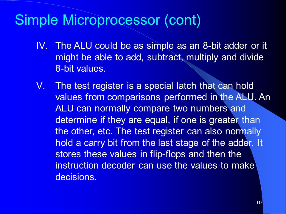 10 IV.The ALU could be as simple as an 8-bit adder or it might be able to add, subtract, multiply and divide 8-bit values.
