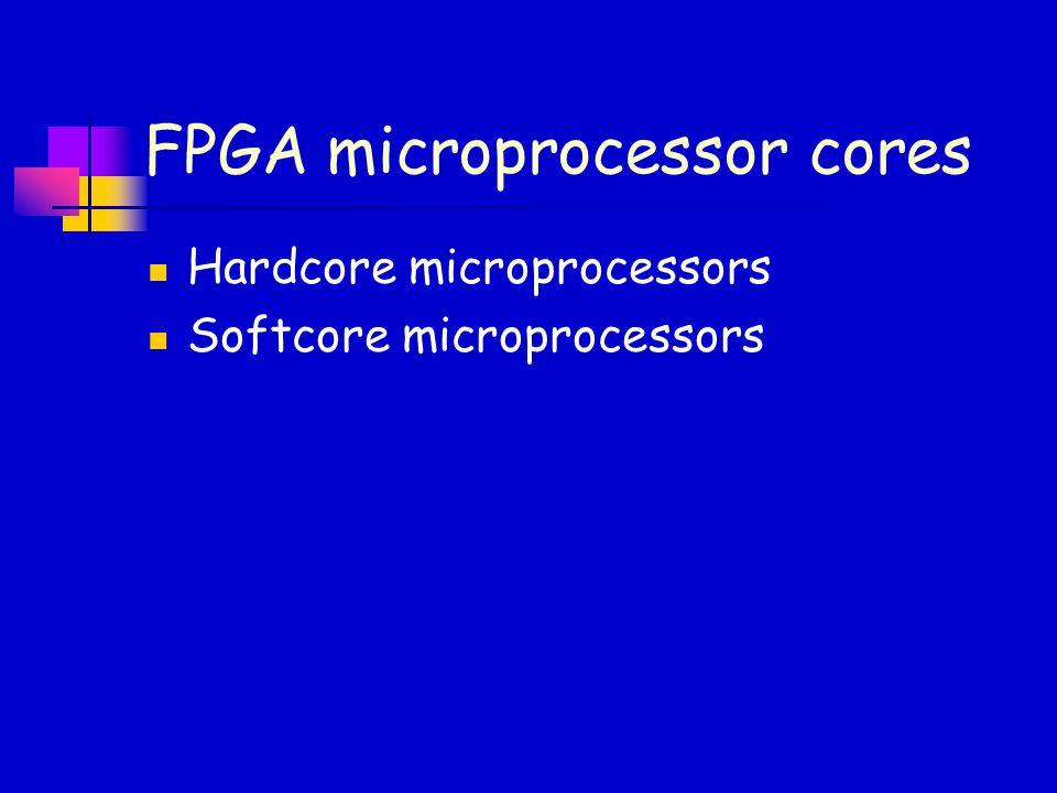 FPGA microprocessor cores Hardcore microprocessors Softcore microprocessors