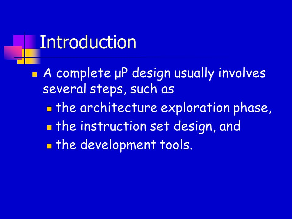Introduction A complete μP design usually involves several steps, such as the architecture exploration phase, the instruction set design, and the deve