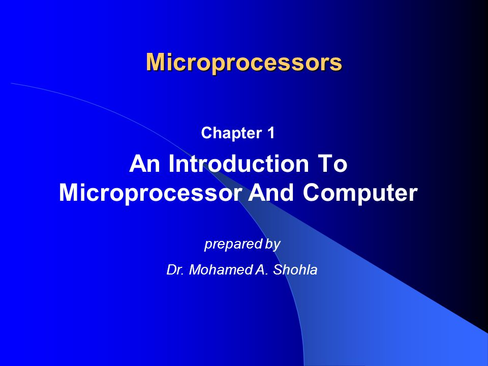 Microprocessors Chapter 1 An Introduction To Microprocessor And Computer prepared by Dr. Mohamed A. Shohla