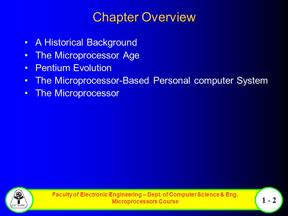 Faculty of Electronic Engineering – Dept. of Computer Science & Eng. Microprocessors Course 1 - 2 Chapter Overview A Historical Background The Micropr