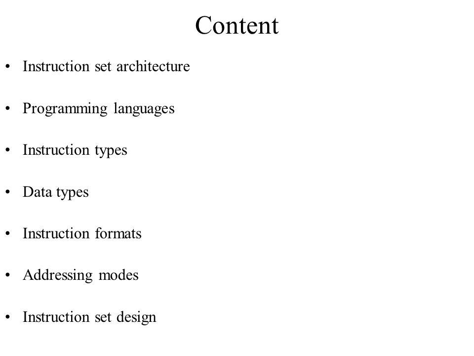 Content Instruction set architecture Programming languages Instruction types Data types Instruction formats Addressing modes Instruction set design
