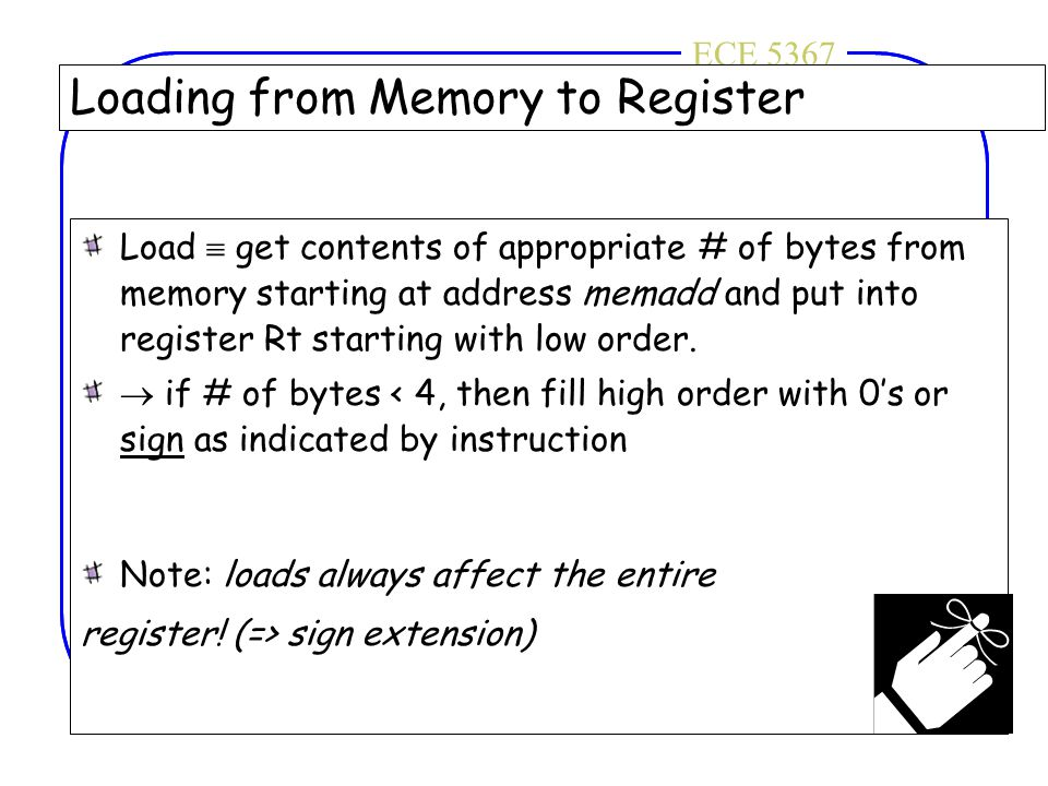 ECE 4436ECE 5367 Loading from Memory to Register Load  get contents of appropriate # of bytes from memory starting at address memadd and put into reg