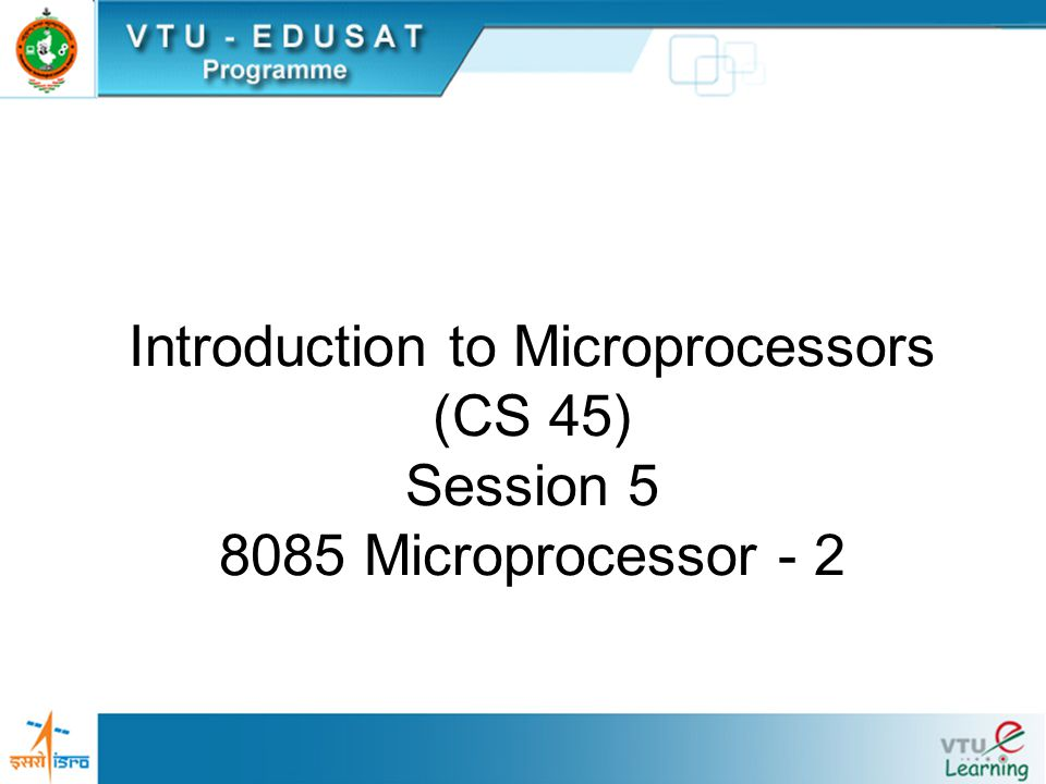 Introduction to Microprocessors (CS 45) Session 5 8085 Microprocessor - 2