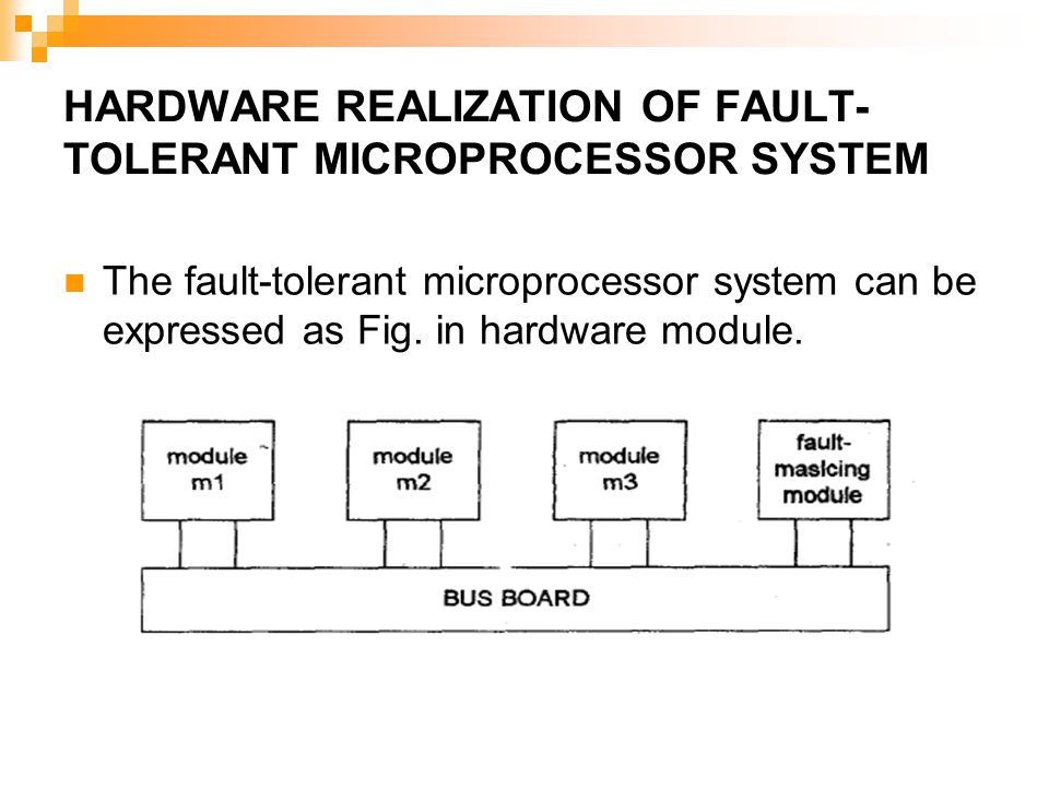 HARDWARE REALIZATION OF FAULT- TOLERANT MICROPROCESSOR SYSTEM The fault-tolerant microprocessor system can be expressed as Fig.