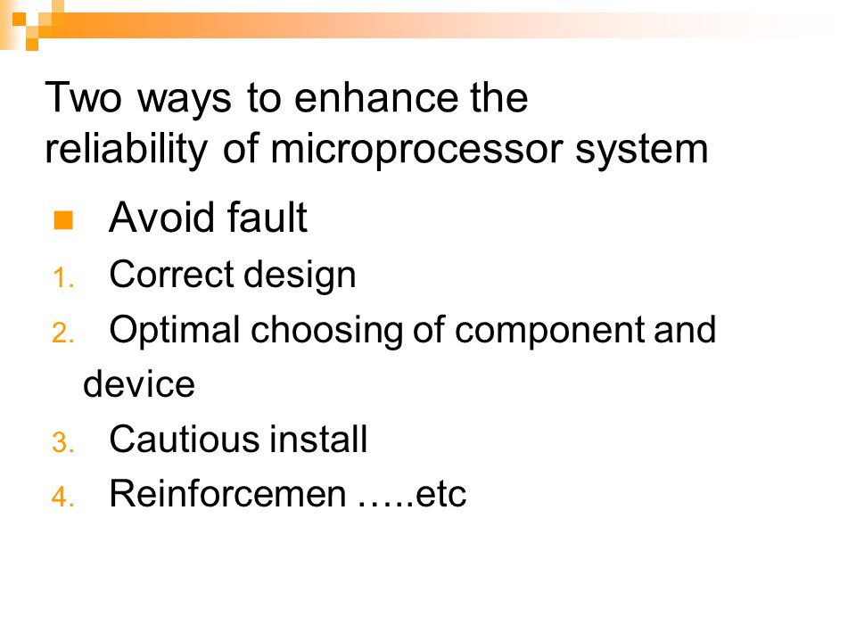 Two ways to enhance the reliability of microprocessor system Avoid fault 1.