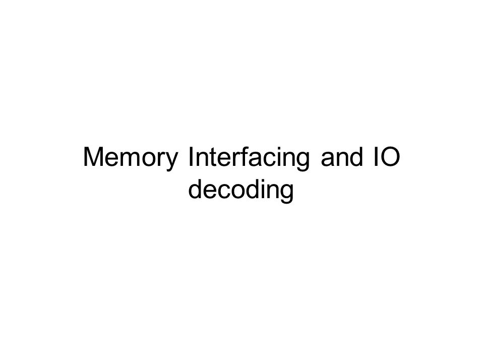 Memory Interfacing and IO decoding