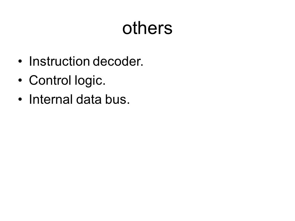 others Instruction decoder. Control logic. Internal data bus.