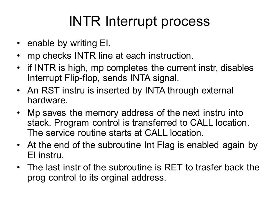 INTR Interrupt process enable by writing EI.mp checks INTR line at each instruction.