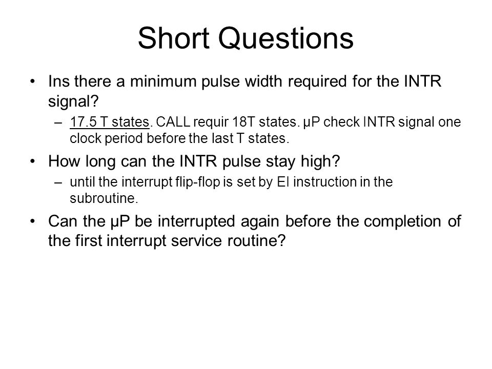 Short Questions Ins there a minimum pulse width required for the INTR signal.