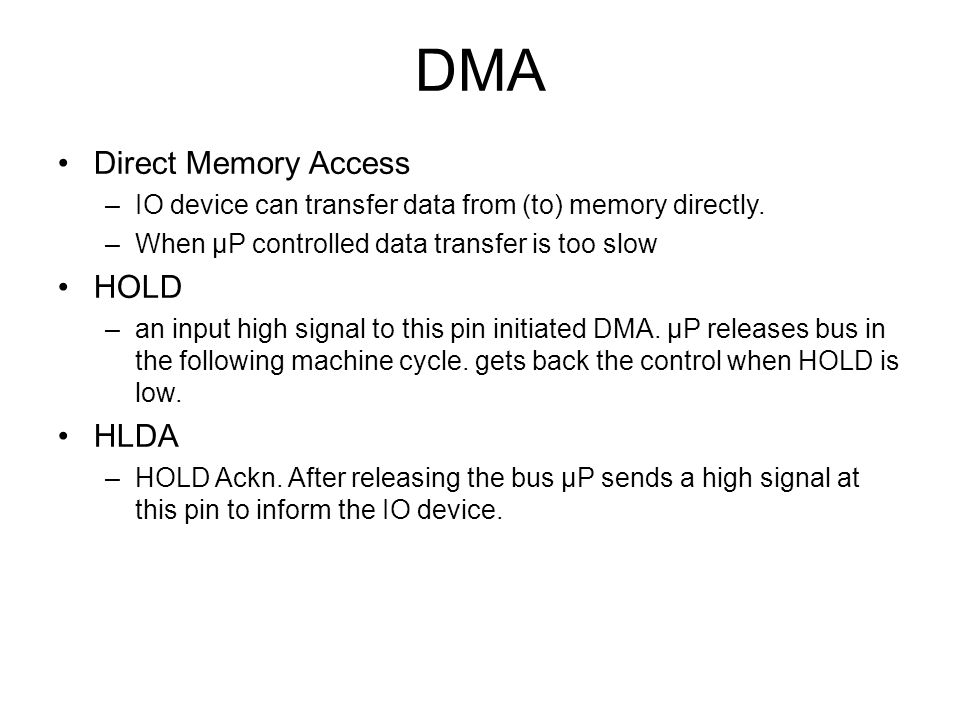 DMA Direct Memory Access –IO device can transfer data from (to) memory directly.