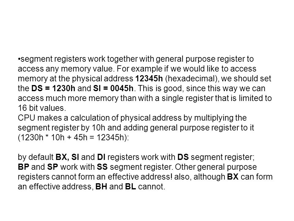 segment registers work together with general purpose register to access any memory value.