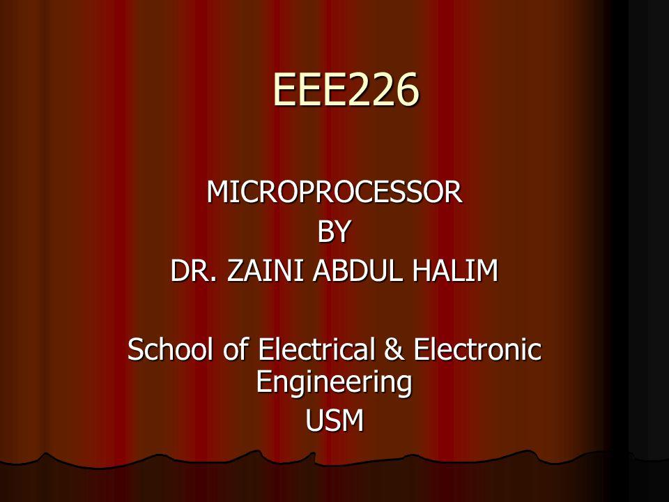 EEE226 MICROPROCESSORBY DR. ZAINI ABDUL HALIM School of Electrical & Electronic Engineering USM