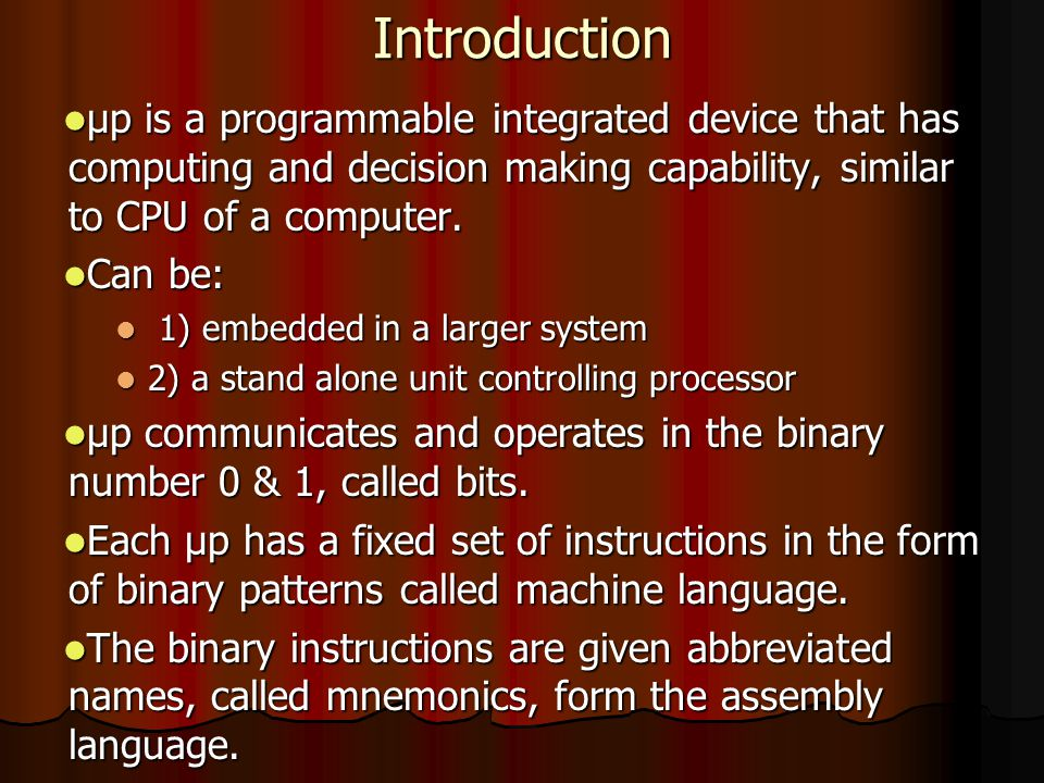 Introduction μp is a programmable integrated device that has computing and decision making capability, similar to CPU of a computer. μp is a programma