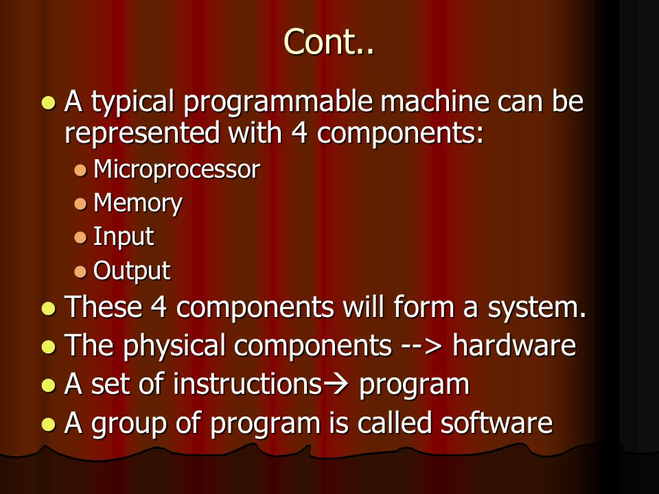 Cont.. A typical programmable machine can be represented with 4 components: A typical programmable machine can be represented with 4 components: Micro