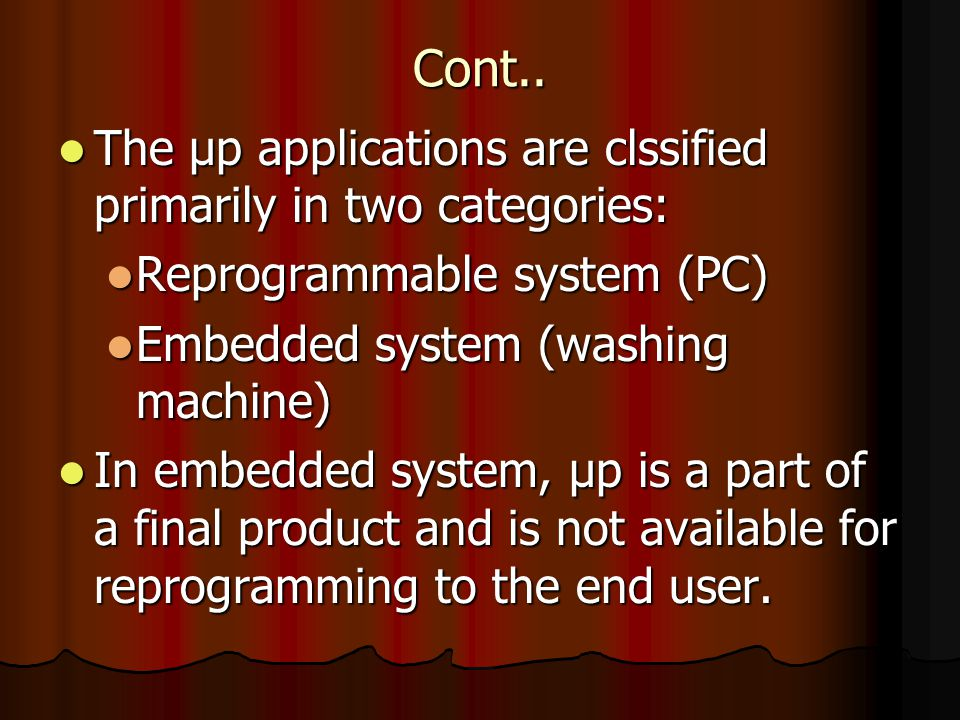 Cont.. The μp applications are clssified primarily in two categories: The μp applications are clssified primarily in two categories: Reprogrammable sy