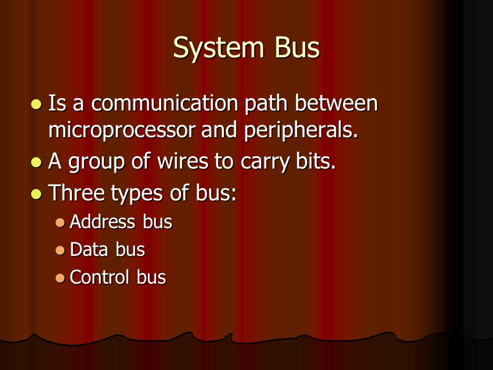 System Bus Is a communication path between microprocessor and peripherals. Is a communication path between microprocessor and peripherals. A group of