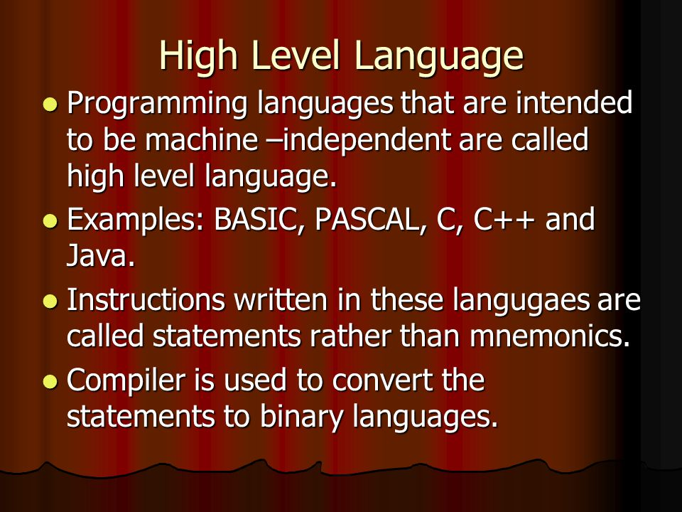 High Level Language Programming languages that are intended to be machine –independent are called high level language. Programming languages that are