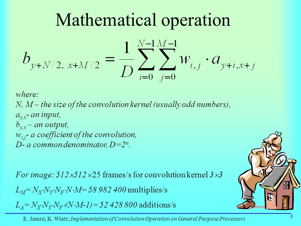 E. Jamro, K. Wiatr; Implementation of Convolution Operation on General Purpose Processors 3 Mathematical operation where: N, M – the size of the convo