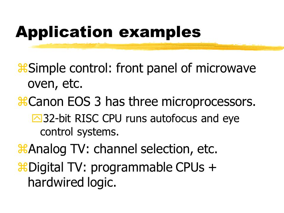 Microprocessor varieties zMicrocontroller: includes I/O devices, on- board memory.