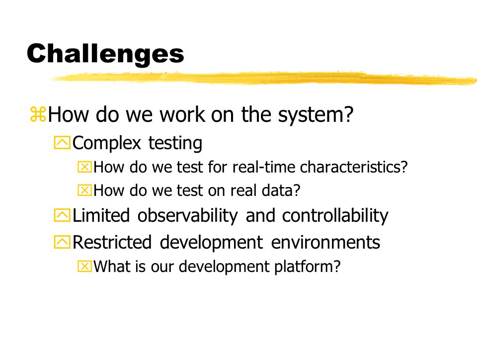 Challenges, etc. zDoes it really work. yIs the specification correct.